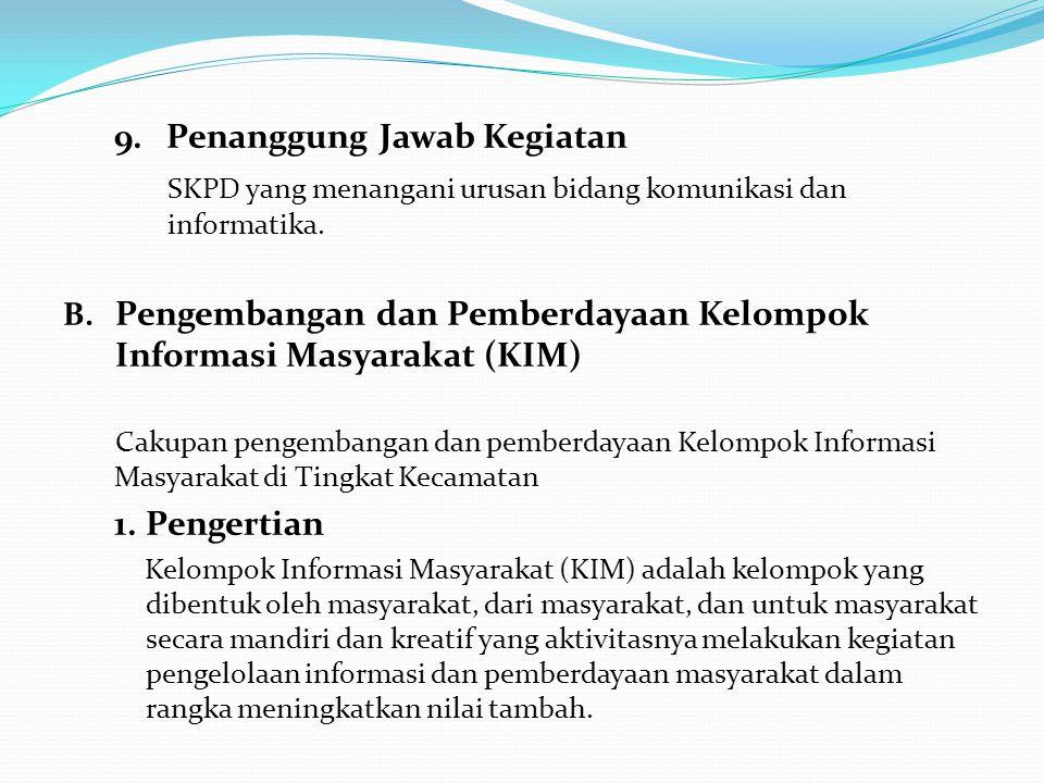 9.Penanggung Jawab Kegiatan SKPD yang menangani urusan bidang komunikasi dan informatika. B. Pengembangan dan Pemberdayaan Kelompok Informasi Masyarak