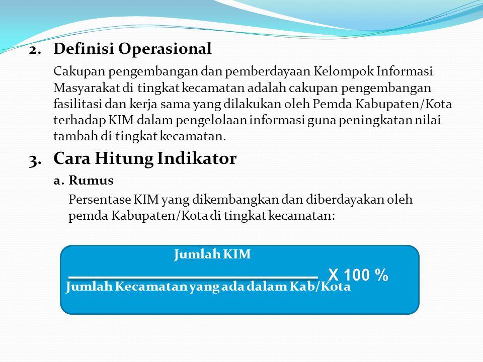 2.Definisi Operasional Cakupan pengembangan dan pemberdayaan Kelompok Informasi Masyarakat di tingkat kecamatan adalah cakupan pengembangan fasilitasi