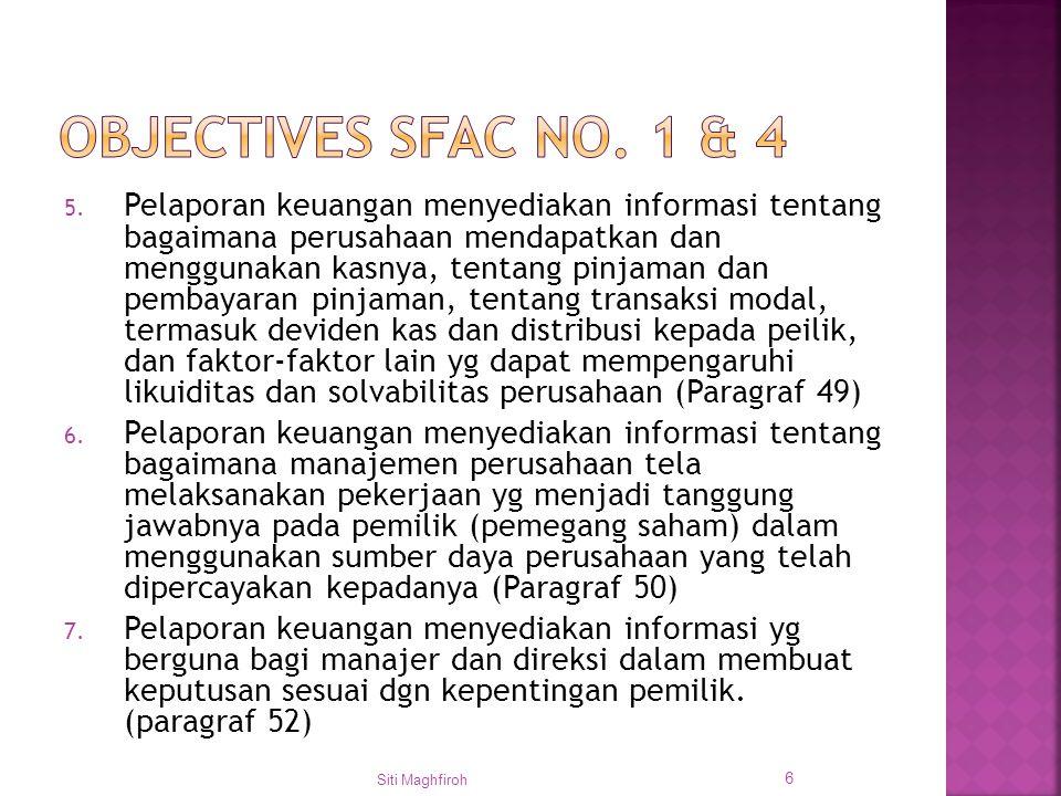 5. Pelaporan keuangan menyediakan informasi tentang bagaimana perusahaan mendapatkan dan menggunakan kasnya, tentang pinjaman dan pembayaran pinjaman,