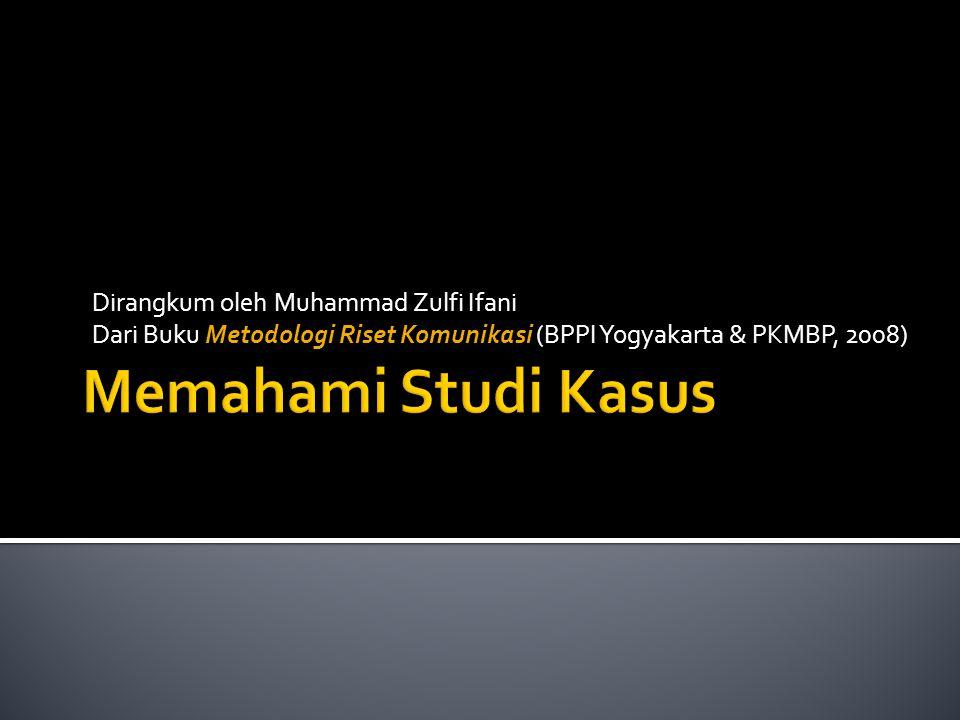 Dirangkum oleh Muhammad Zulfi Ifani Dari Buku Metodologi Riset Komunikasi (BPPI Yogyakarta & PKMBP, 2008)