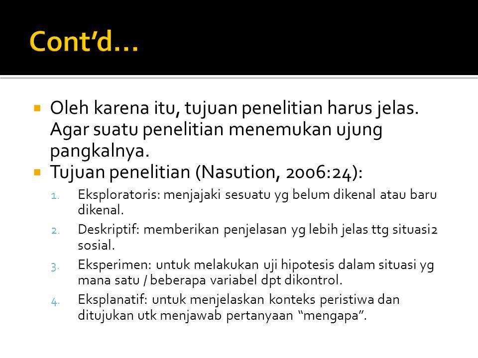  Oleh karena itu, tujuan penelitian harus jelas. Agar suatu penelitian menemukan ujung pangkalnya.  Tujuan penelitian (Nasution, 2006:24): 1. Eksplo