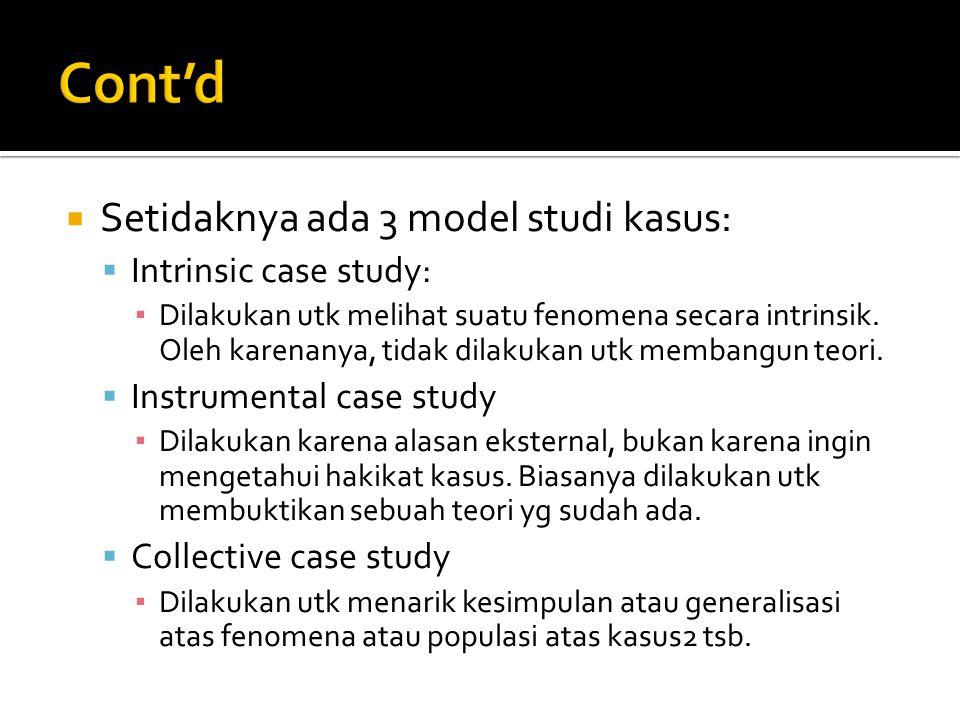  Setidaknya ada 3 model studi kasus:  Intrinsic case study: ▪ Dilakukan utk melihat suatu fenomena secara intrinsik. Oleh karenanya, tidak dilakukan