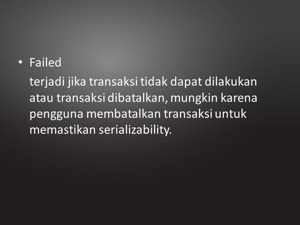 Failed terjadi jika transaksi tidak dapat dilakukan atau transaksi dibatalkan, mungkin karena pengguna membatalkan transaksi untuk memastikan serializ