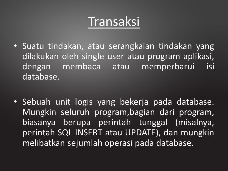 Transaksi Suatu tindakan, atau serangkaian tindakan yang dilakukan oleh single user atau program aplikasi, dengan membaca atau memperbarui isi databas