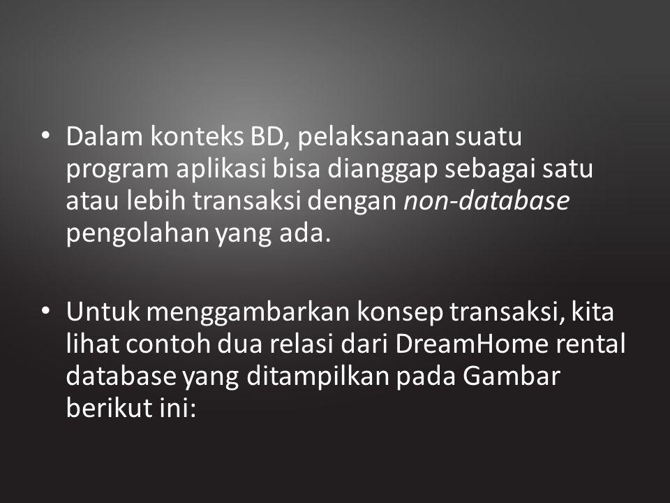 Dalam konteks BD, pelaksanaan suatu program aplikasi bisa dianggap sebagai satu atau lebih transaksi dengan non-database pengolahan yang ada. Untuk me