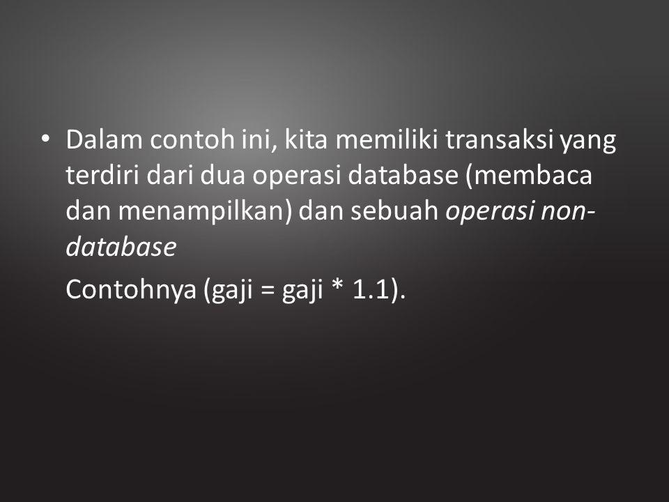 Dalam contoh ini, kita memiliki transaksi yang terdiri dari dua operasi database (membaca dan menampilkan) dan sebuah operasi non- database Contohnya