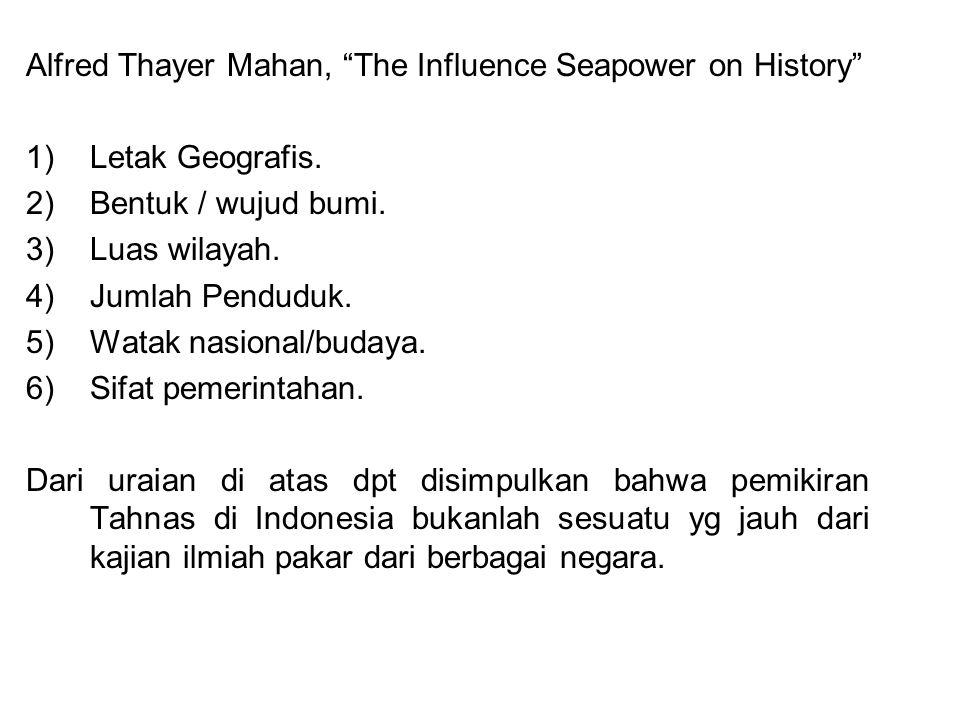 "Alfred Thayer Mahan, ""The Influence Seapower on History"" 1)Letak Geografis. 2)Bentuk / wujud bumi. 3)Luas wilayah. 4)Jumlah Penduduk. 5)Watak nasional"