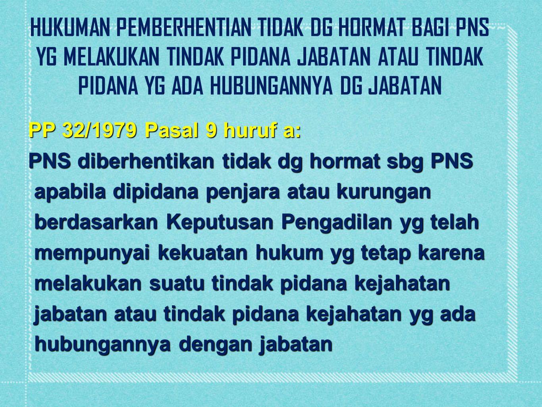 PP 32/1979 Pasal 9 huruf a: PNS diberhentikan tidak dg hormat sbg PNS apabila dipidana penjara atau kurungan apabila dipidana penjara atau kurungan be