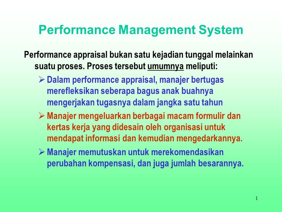 1 Performance Management System Performance appraisal bukan satu kejadian tunggal melainkan suatu proses.