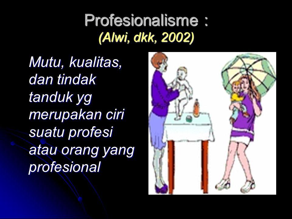 Profesionalisme : (Alwi, dkk, 2002) Mutu, kualitas, dan tindak tanduk yg merupakan ciri suatu profesi atau orang yang profesional