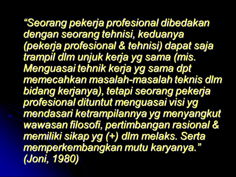 """""""Seorang pekerja profesional dibedakan dengan seorang tehnisi, keduanya (pekerja profesional & tehnisi) dapat saja trampil dlm unjuk kerja yg sama (mi"""