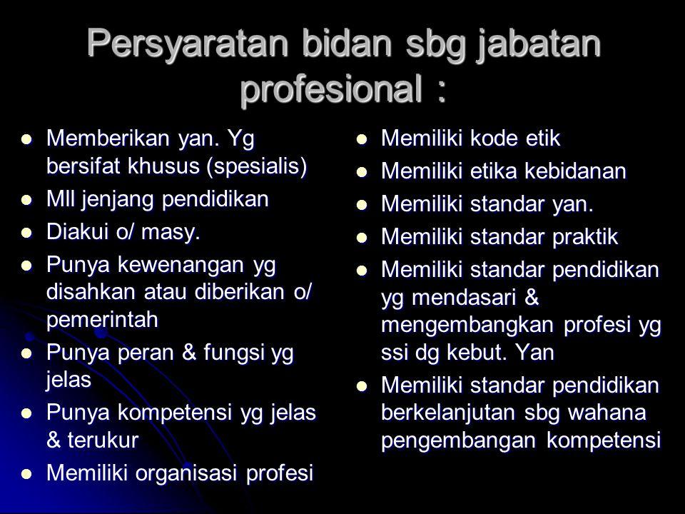 Persyaratan bidan sbg jabatan profesional : Memberikan yan. Yg bersifat khusus (spesialis) Memberikan yan. Yg bersifat khusus (spesialis) Mll jenjang