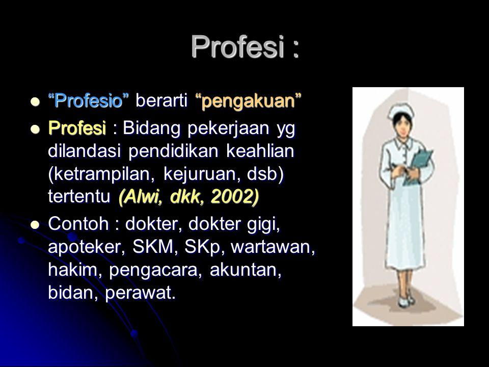 """Profesi : """"Profesio"""" berarti """"pengakuan"""" """"Profesio"""" berarti """"pengakuan"""" Profesi : Bidang pekerjaan yg dilandasi pendidikan keahlian (ketrampilan, keju"""
