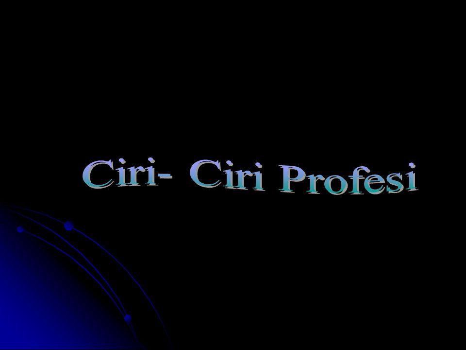Lanjutan….Ciri-ciri jabatan profesional 3.