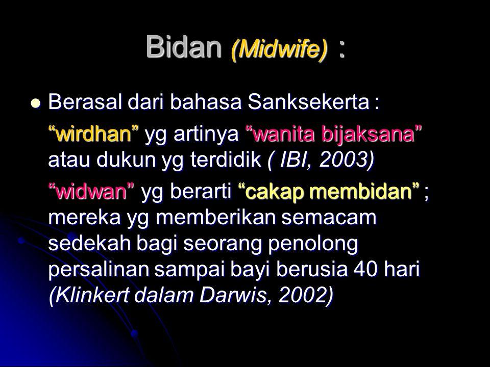 """Bidan (Midwife) : Berasal dari bahasa Sanksekerta : Berasal dari bahasa Sanksekerta : """"wirdhan"""" yg artinya """"wanita bijaksana"""" atau dukun yg terdidik ("""