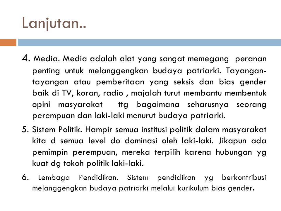 Lanjutan.. 4. Media. Media adalah alat yang sangat memegang peranan penting untuk melanggengkan budaya patriarki. Tayangan- tayangan atau pemberitaan
