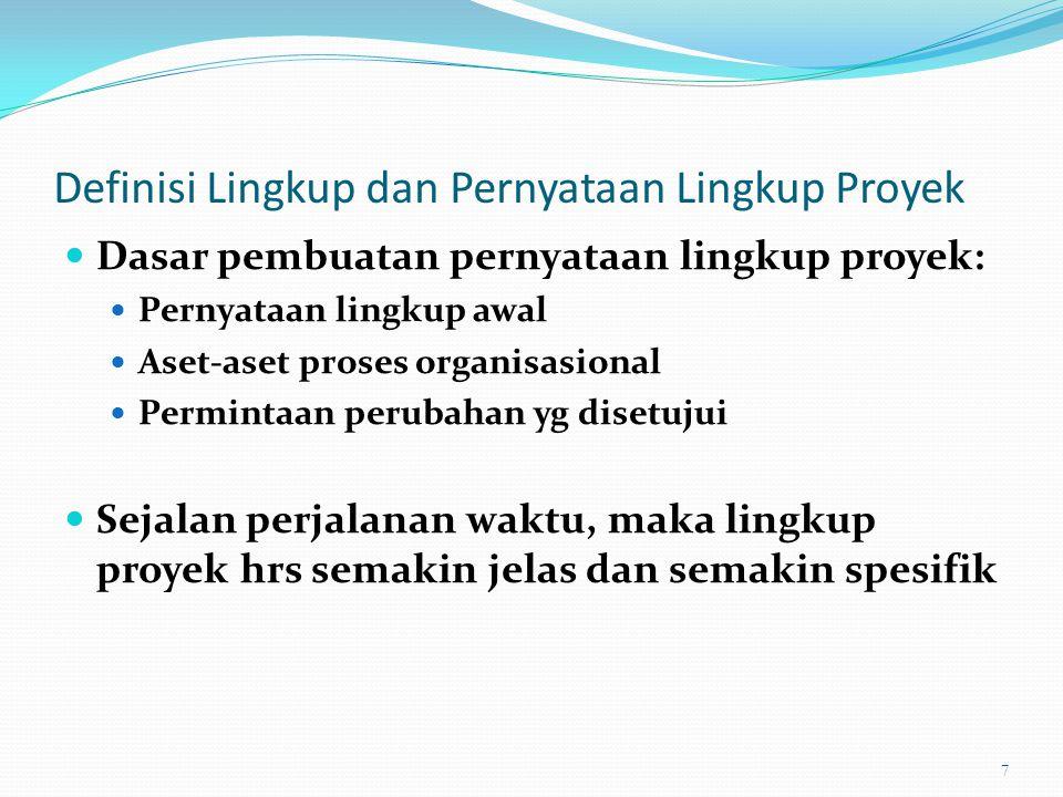 Definisi Lingkup Proyek Lebih Lanjut Project Charter: Upgrade kemungkinan mempengaruhi server Pernyataan Lingkup Awal: Server: Jika dibutuhkan server tambahan utk mendukung proyek ini, maka server tsb hrs kompatible dgn server yg sudah ada.