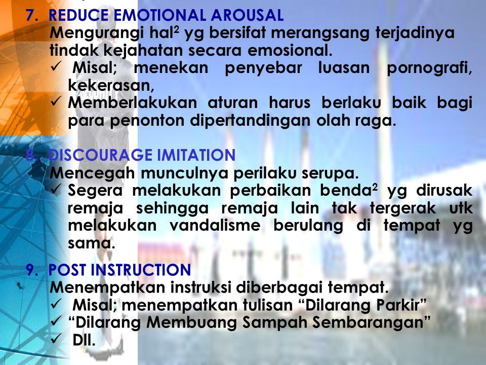 7. REDUCE EMOTIONAL AROUSAL Mengurangi hal 2 yg bersifat merangsang terjadinya tindak kejahatan secara emosional. Misal; menekan penyebar luasan porno