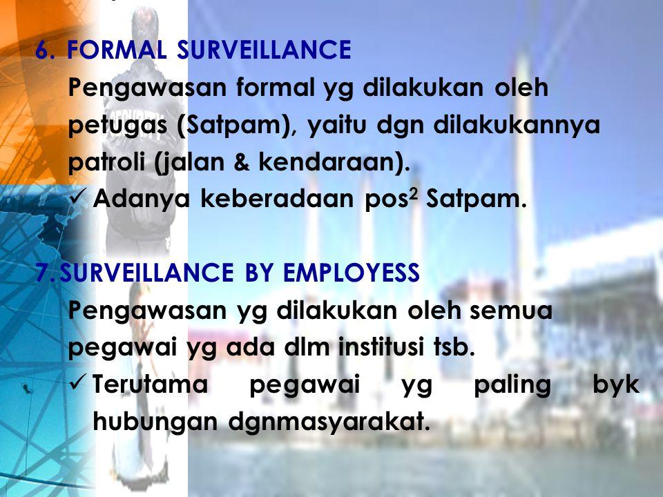 6. FORMAL SURVEILLANCE Pengawasan formal yg dilakukan oleh petugas (Satpam), yaitu dgn dilakukannya patroli (jalan & kendaraan). Adanya keberadaan pos