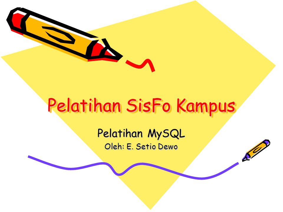 Pelatihan SisFo Kampus Pelatihan MySQL Oleh: E. Setio Dewo