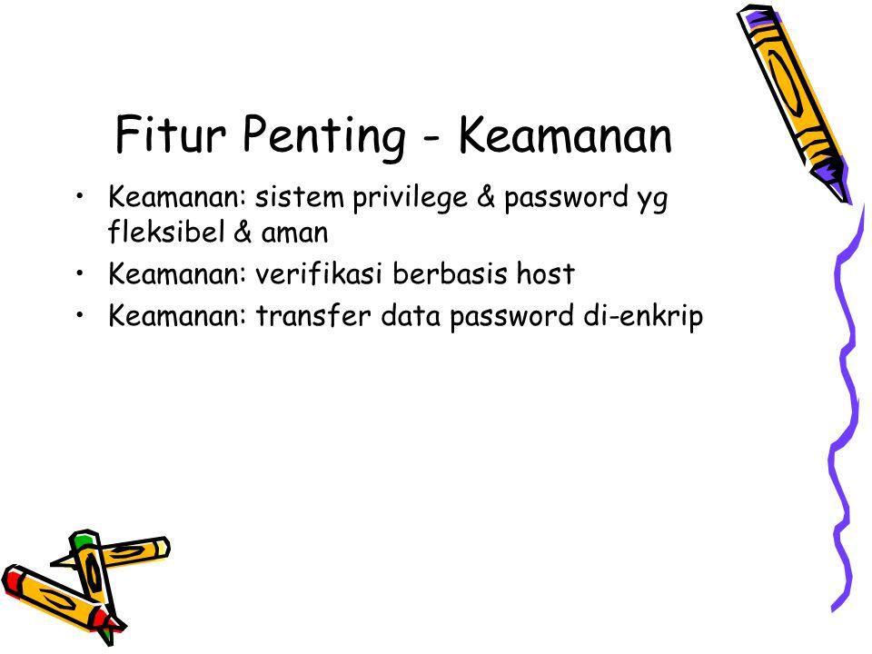 Fitur Penting - Keamanan Keamanan: sistem privilege & password yg fleksibel & aman Keamanan: verifikasi berbasis host Keamanan: transfer data password
