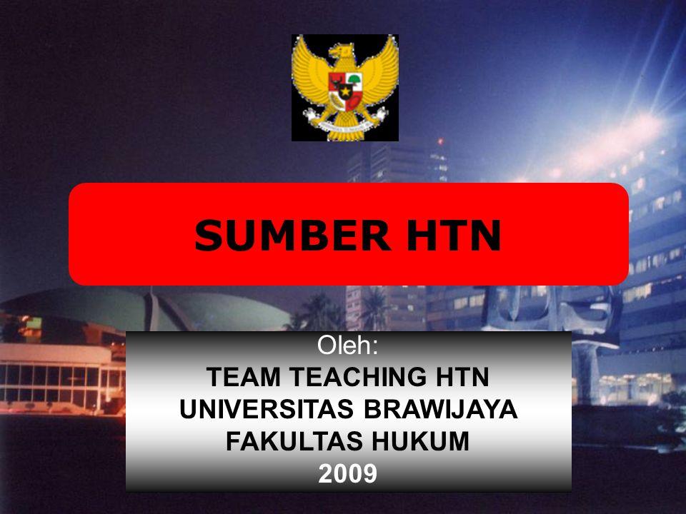 SUMBER HTN Oleh: TEAM TEACHING HTN UNIVERSITAS BRAWIJAYA FAKULTAS HUKUM 2009