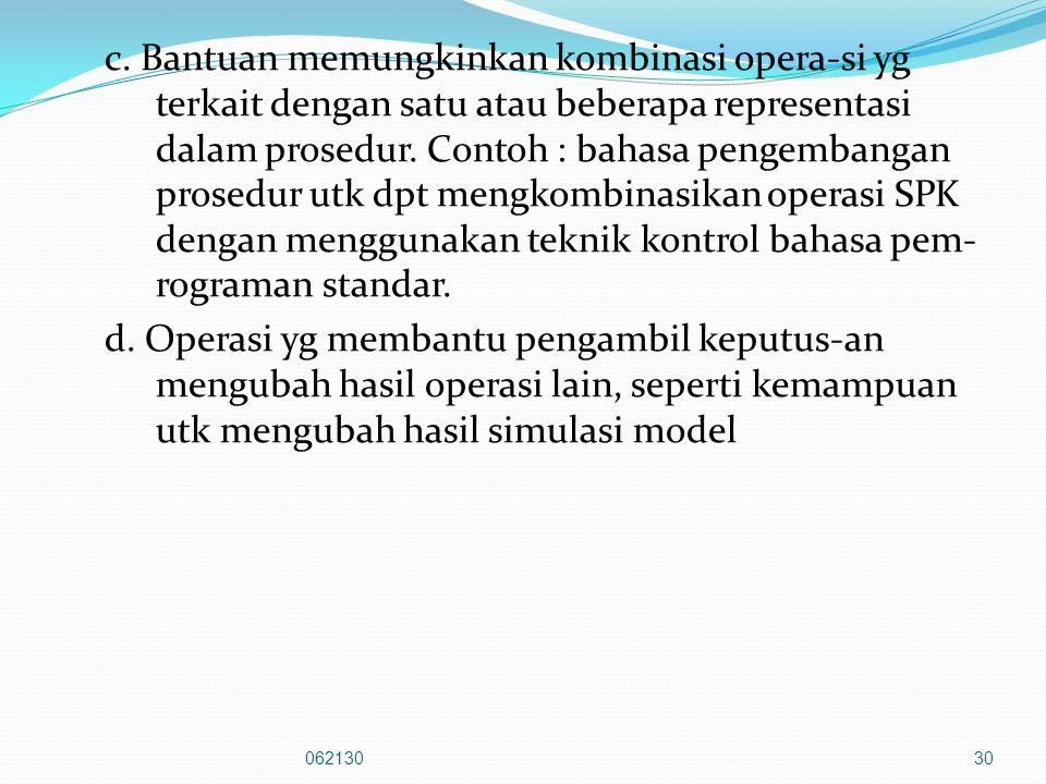 c. Bantuan memungkinkan kombinasi opera-si yg terkait dengan satu atau beberapa representasi dalam prosedur. Contoh : bahasa pengembangan prosedur utk