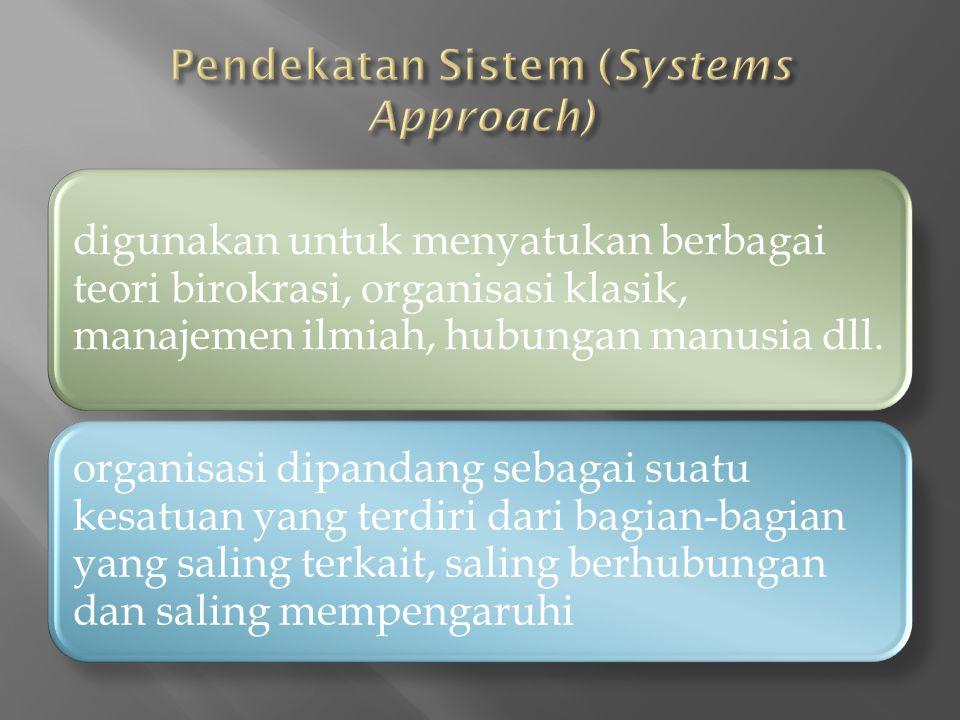 digunakan untuk menyatukan berbagai teori birokrasi, organisasi klasik, manajemen ilmiah, hubungan manusia dll.