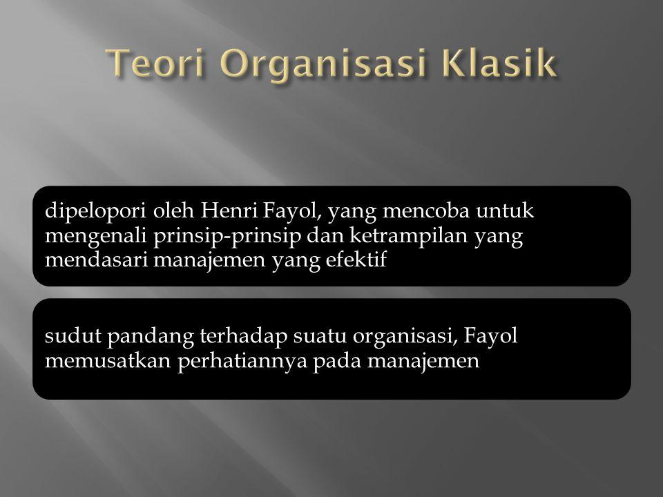 dipelopori oleh Henri Fayol, yang mencoba untuk mengenali prinsip-prinsip dan ketrampilan yang mendasari manajemen yang efektif sudut pandang terhadap suatu organisasi, Fayol memusatkan perhatiannya pada manajemen