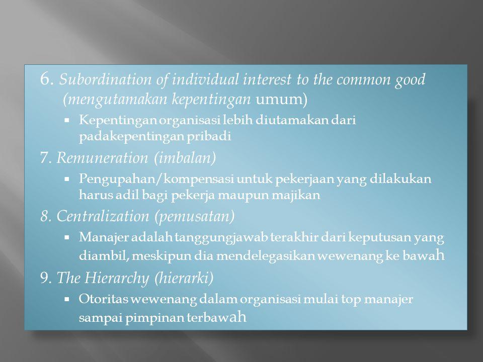 6. Subordination of individual interest to the common good (mengutamakan kepentingan umum)  Kepentingan organisasi lebih diutamakan dari padakepentin