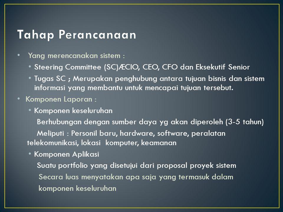 Yang merencanakan sistem : Steering Committee (SC)ÆCIO, CEO, CFO dan Eksekutif Senior Tugas SC ; Merupakan penghubung antara tujuan bisnis dan sistem