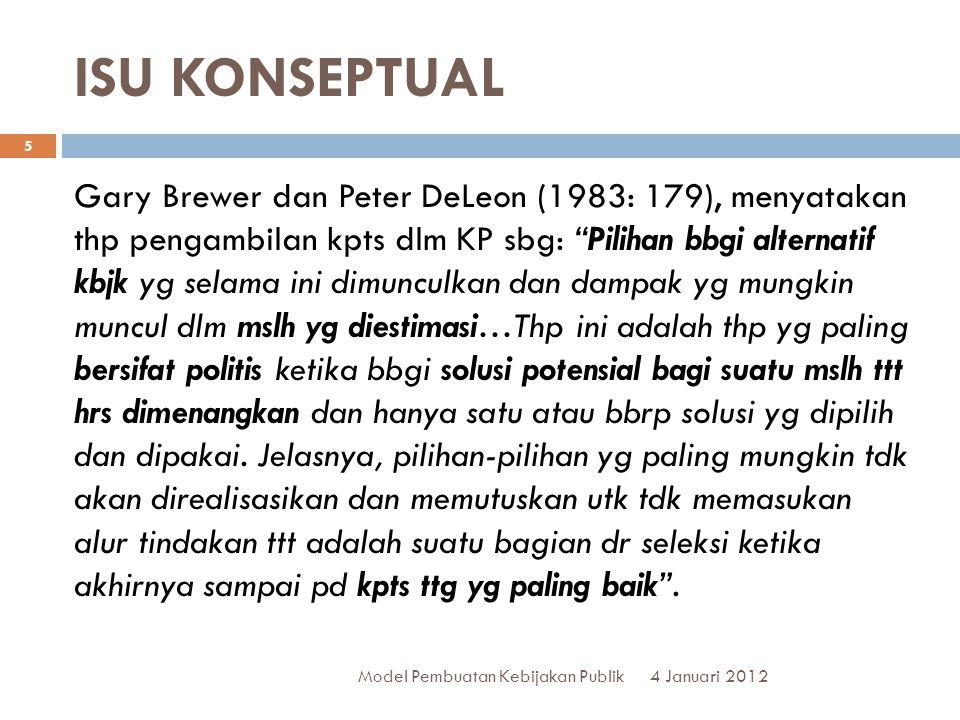 """ISU KONSEPTUAL Gary Brewer dan Peter DeLeon (1983: 179), menyatakan thp pengambilan kpts dlm KP sbg: """"Pilihan bbgi alternatif kbjk yg selama ini dimun"""