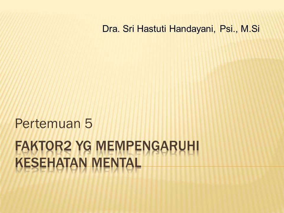 Pertemuan 5 Dra. Sri Hastuti Handayani, Psi., M.Si