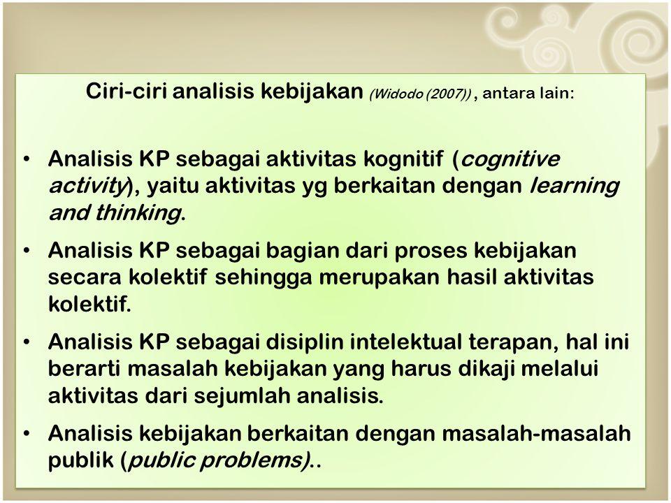 Ciri-ciri analisis kebijakan (Widodo (2007)), antara lain: Analisis KP sebagai aktivitas kognitif (cognitive activity), yaitu aktivitas yg berkaitan dengan learning and thinking.