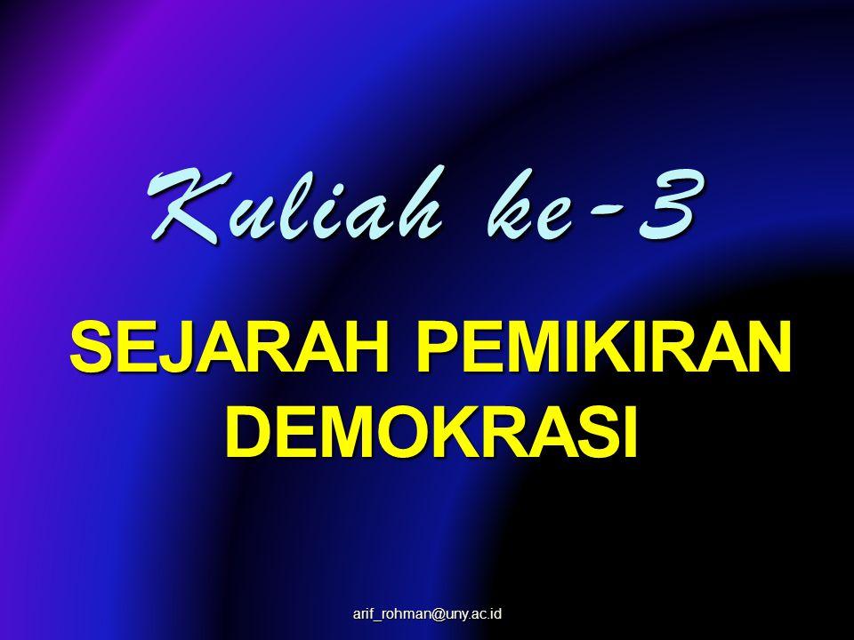 Kuliah ke-3 SEJARAH PEMIKIRAN DEMOKRASI arif_rohman@uny.ac.id