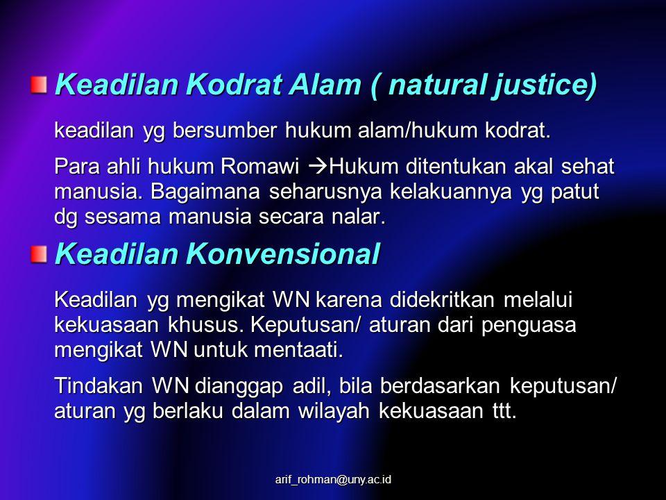 Keadilan Kodrat Alam ( natural justice) keadilan yg bersumber hukum alam/hukum kodrat. Para ahli hukum Romawi  Hukum ditentukan akal sehat manusia. B