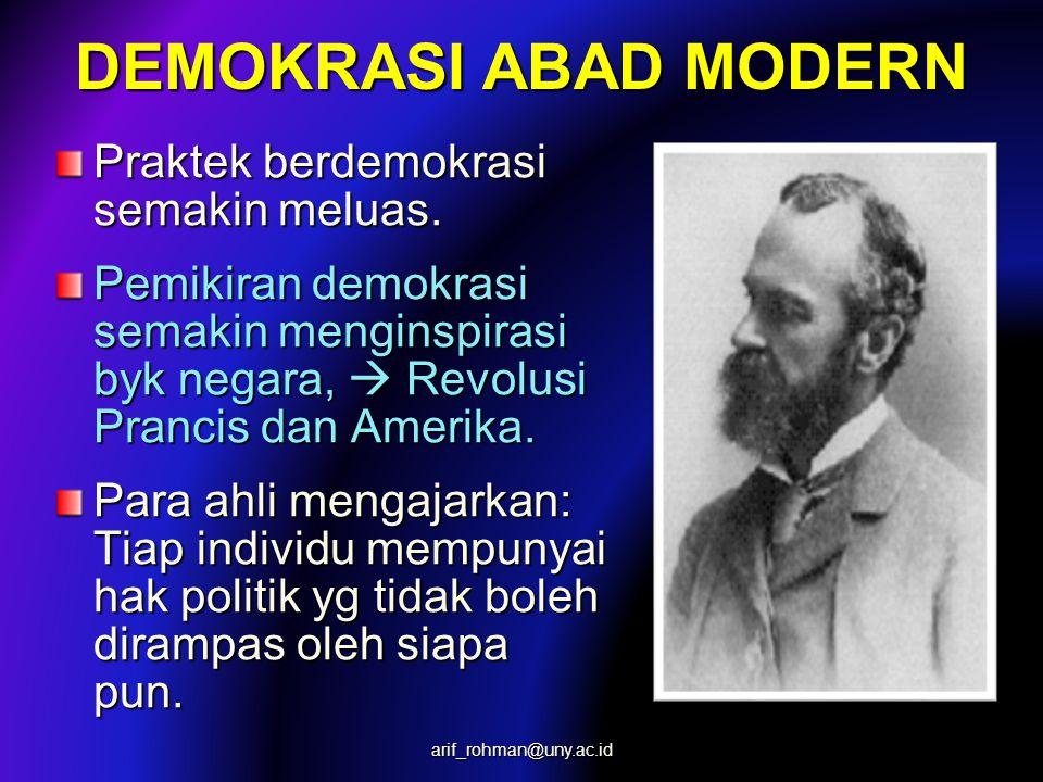 DEMOKRASI ABAD MODERN Praktek berdemokrasi semakin meluas. Pemikiran demokrasi semakin menginspirasi byk negara,  Revolusi Prancis dan Amerika. Para