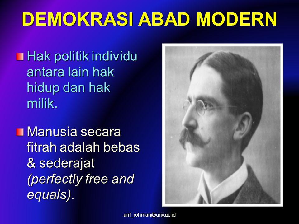 DEMOKRASI ABAD MODERN Hak politik individu antara lain hak hidup dan hak milik. Manusia secara fitrah adalah bebas & sederajat (perfectly free and equ