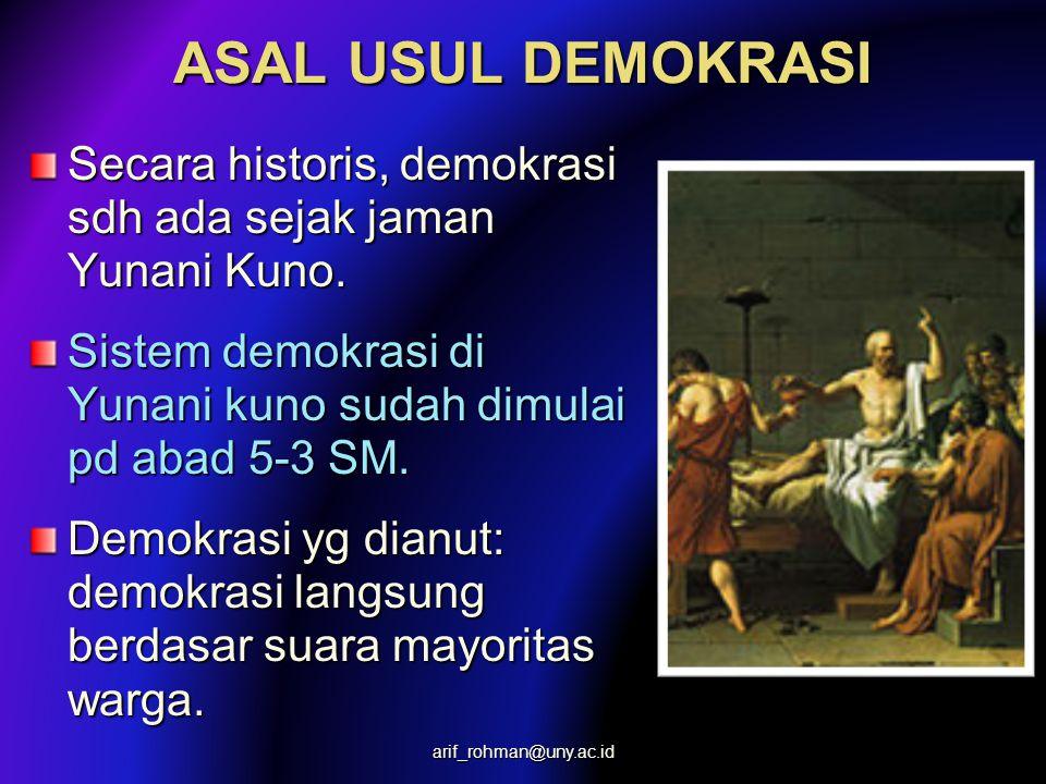 ASAL USUL DEMOKRASI Secara historis, demokrasi sdh ada sejak jaman Yunani Kuno. Sistem demokrasi di Yunani kuno sudah dimulai pd abad 5-3 SM. Demokras