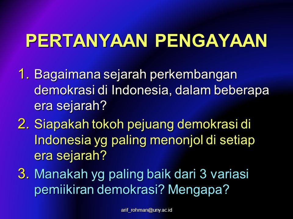 PERTANYAAN PENGAYAAN 1. Bagaimana sejarah perkembangan demokrasi di Indonesia, dalam beberapa era sejarah? 2. Siapakah tokoh pejuang demokrasi di Indo