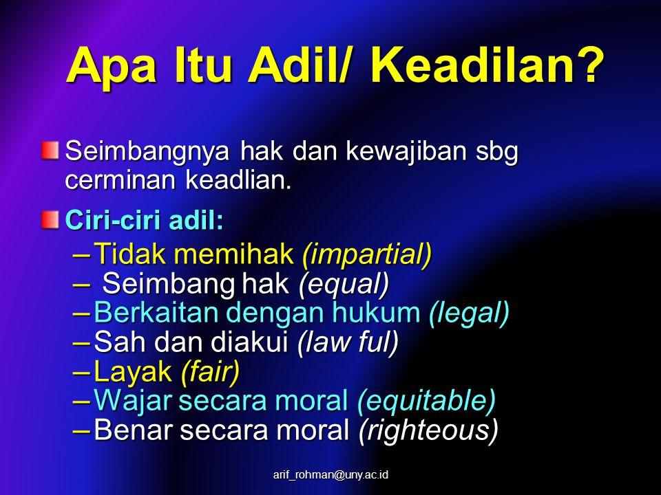 Apa Itu Adil/ Keadilan? Seimbangnya hak dan kewajiban sbg cerminan keadlian. Ciri-ciri adil: – Tidak memihak (impartial) – Seimbang hak (equal) – Berk