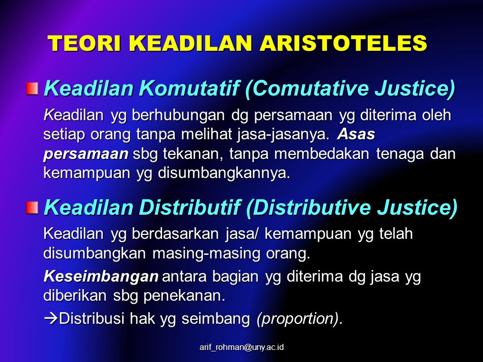 TEORI KEADILAN ARISTOTELES Keadilan Komutatif (Comutative Justice) Keadilan yg berhubungan dg persamaan yg diterima oleh setiap orang tanpa melihat jasa-jasanya.