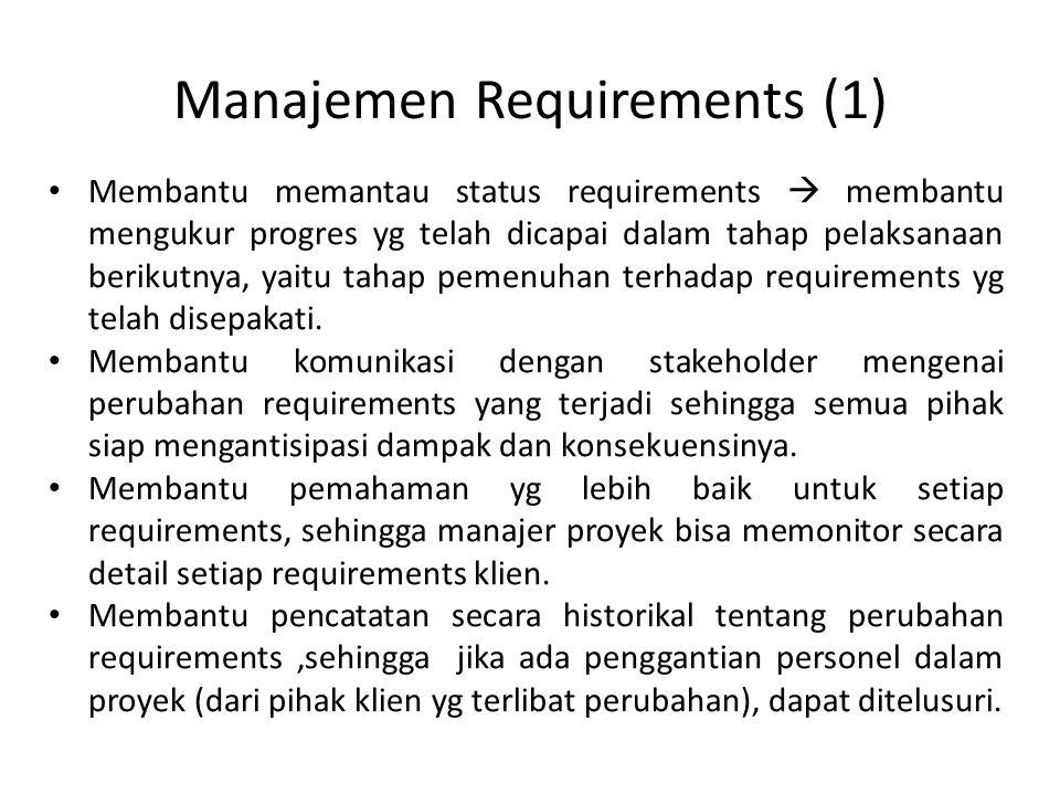 Manajemen Requirements (1) Membantu memantau status requirements  membantu mengukur progres yg telah dicapai dalam tahap pelaksanaan berikutnya, yaitu tahap pemenuhan terhadap requirements yg telah disepakati.
