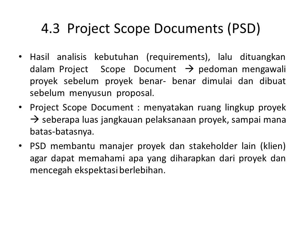 4.3 Project Scope Documents (PSD) Hasil analisis kebutuhan (requirements), lalu dituangkan dalam Project Scope Document  pedoman mengawali proyek sebelum proyek benar- benar dimulai dan dibuat sebelum menyusun proposal.