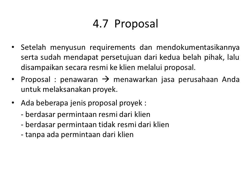 4.7 Proposal Setelah menyusun requirements dan mendokumentasikannya serta sudah mendapat persetujuan dari kedua belah pihak, lalu disampaikan secara resmi ke klien melalui proposal.