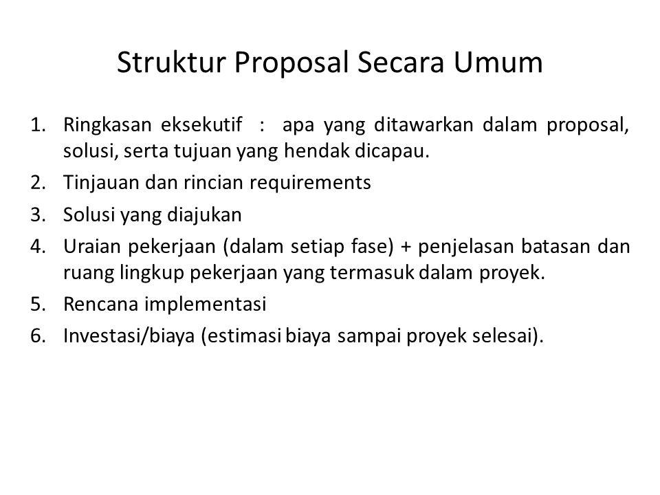 Struktur Proposal Secara Umum 1.Ringkasan eksekutif : apa yang ditawarkan dalam proposal, solusi, serta tujuan yang hendak dicapau.