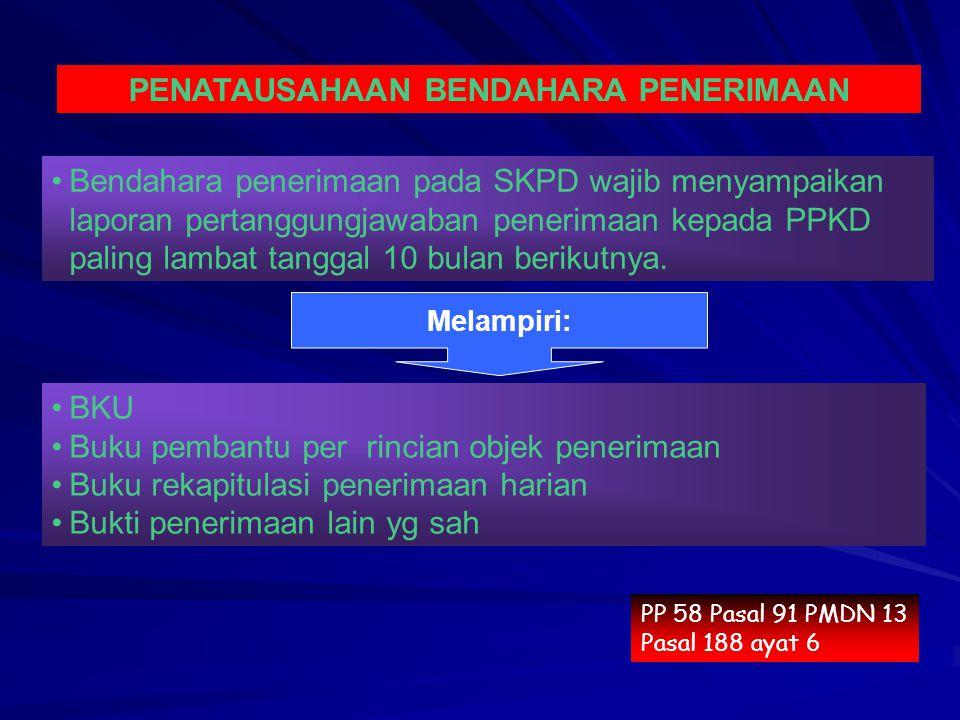 Bendahara penerimaan pada SKPD wajib menyampaikan laporan pertanggungjawaban penerimaan kepada PPKD paling lambat tanggal 10 bulan berikutnya. PENATAU