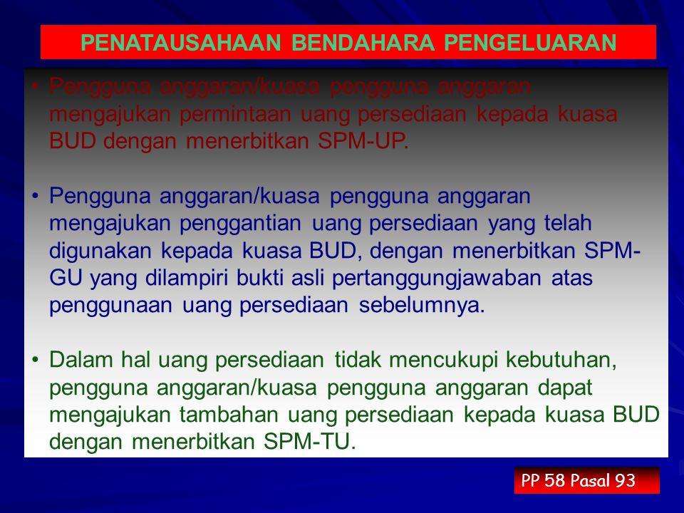 Pengguna anggaran/kuasa pengguna anggaran mengajukan permintaan uang persediaan kepada kuasa BUD dengan menerbitkan SPM-UP. Pengguna anggaran/kuasa pe