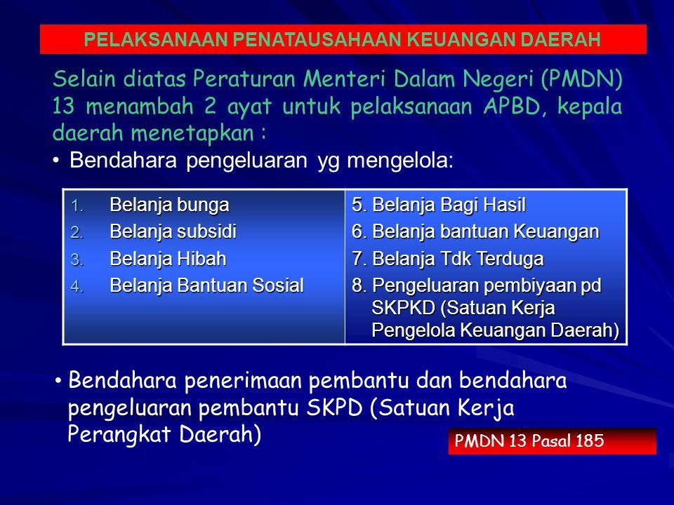 Selain diatas Peraturan Menteri Dalam Negeri (PMDN) 13 menambah 2 ayat untuk pelaksanaan APBD, kepala daerah menetapkan : Bendahara pengeluaran yg mengelola: Bendahara penerimaan pembantu dan bendahara pengeluaran pembantu SKPD (Satuan Kerja Perangkat Daerah) 1.