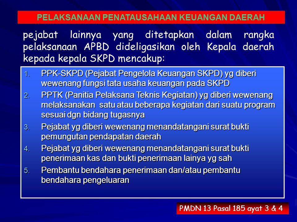 pejabat lainnya yang ditetapkan dalam rangka pelaksanaan APBD dideligasikan oleh Kepala daerah kepada kepala SKPD mencakup: Bendahara penerimaan pembantu dan bendahara pengeluaran pembantuSKPD 1.